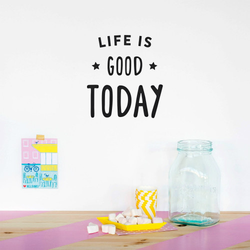 Life is Good Today Wall Quote